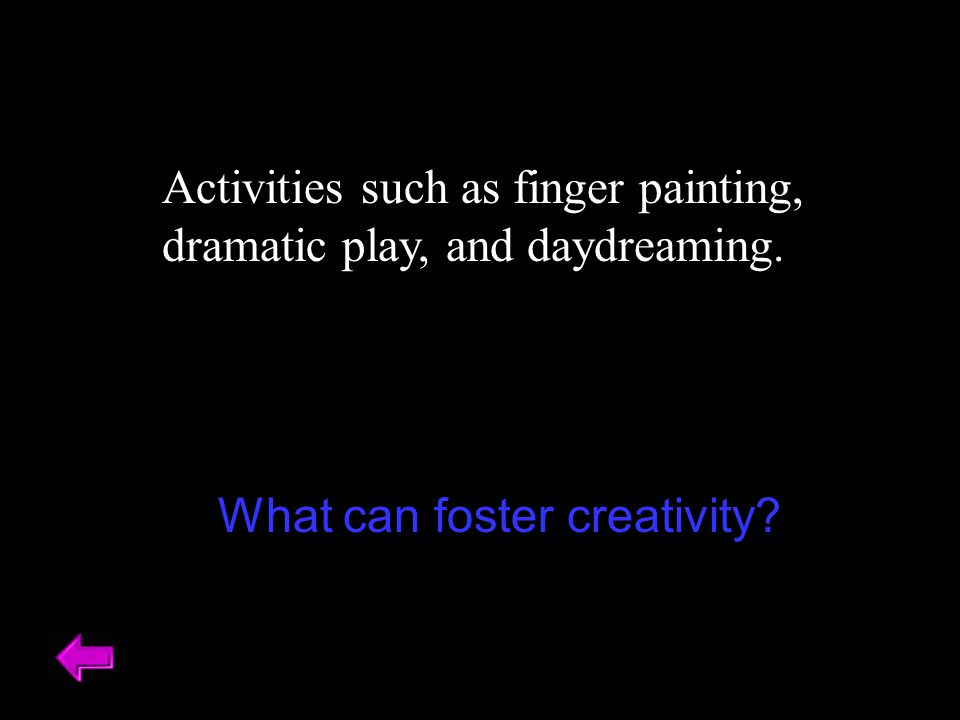 Activities such as finger painting, dramatic play, and daydreaming.