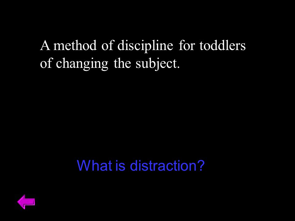 A method of discipline for toddlers of changing the subject.