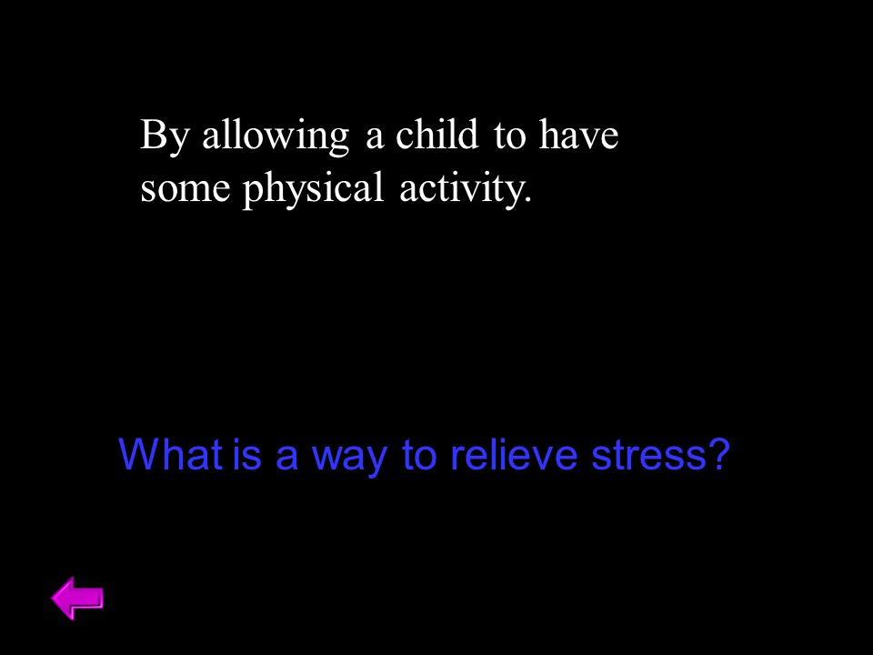 By allowing a child to have some physical activity.