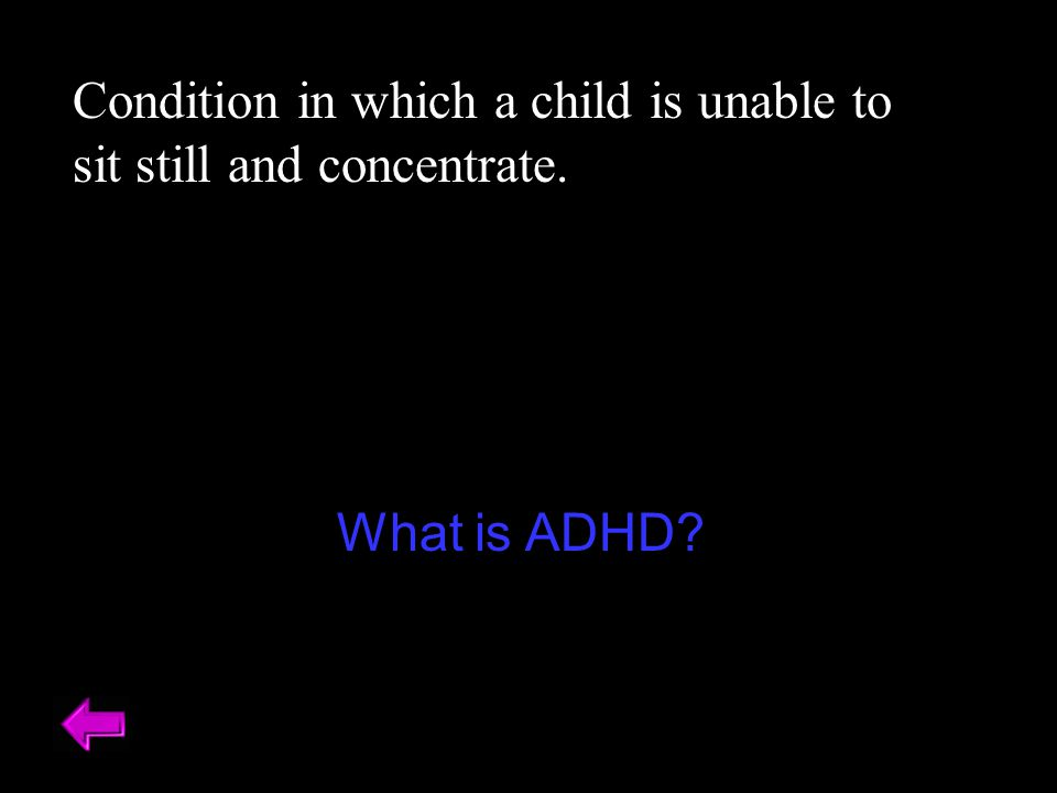 Condition in which a child is unable to sit still and concentrate.