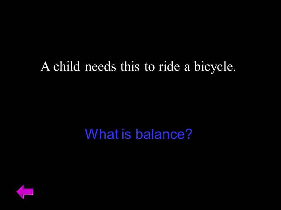 A child needs this to ride a bicycle.