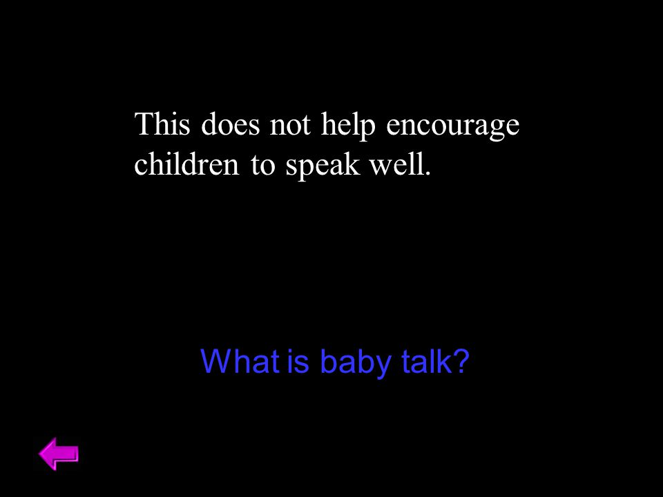 This does not help encourage children to speak well.