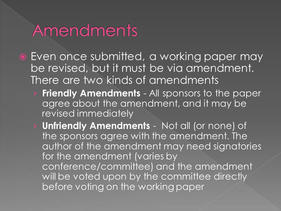 Amendments Even once submitted, a working paper may be revised, but it must be via amendment. There are two kinds of amendments.