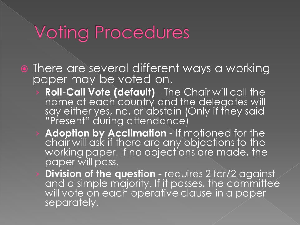 Voting Procedures There are several different ways a working paper may be voted on.