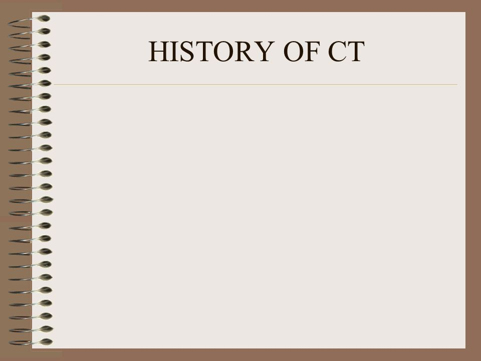 HISTORY OF CT