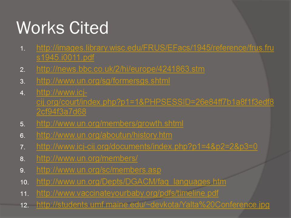 Works Cited http://images.library.wisc.edu/FRUS/EFacs/1945/reference/frus.frus1945.i0011.pdf. http://news.bbc.co.uk/2/hi/europe/4241863.stm.