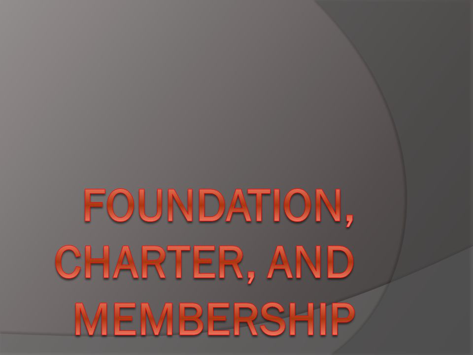 Foundation, Charter, and Membership
