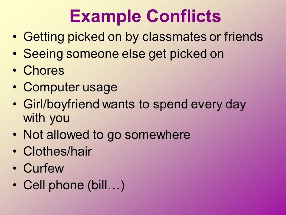 Example Conflicts Getting picked on by classmates or friends
