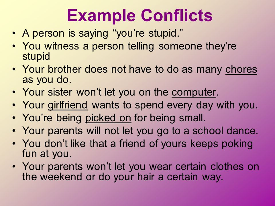 Example Conflicts A person is saying you're stupid.