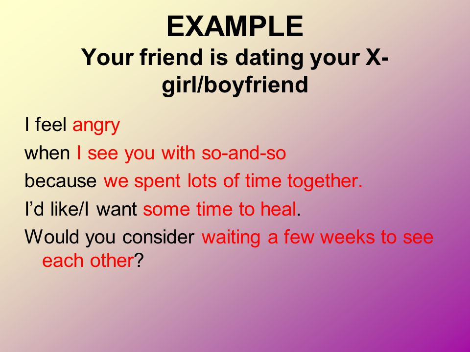 EXAMPLE Your friend is dating your X-girl/boyfriend