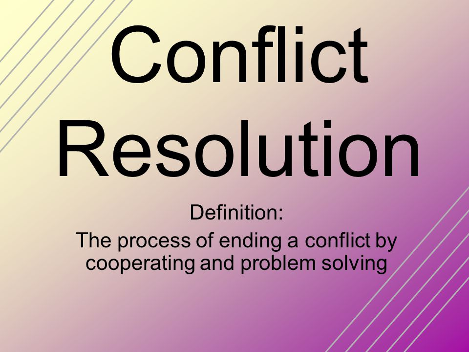 The process of ending a conflict by cooperating and problem solving