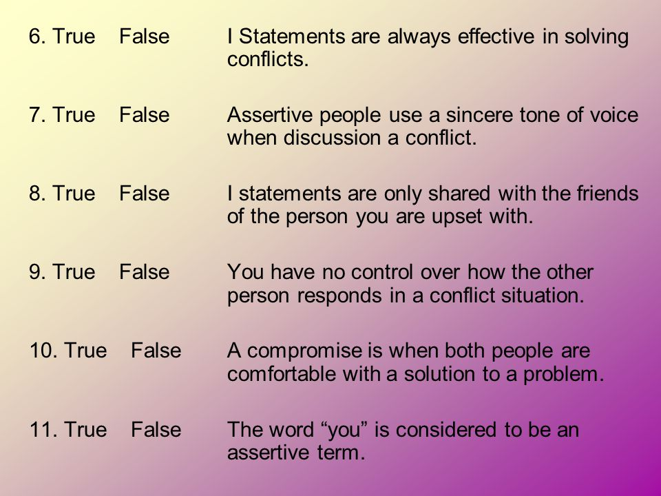 6. True False I Statements are always effective in solving conflicts.
