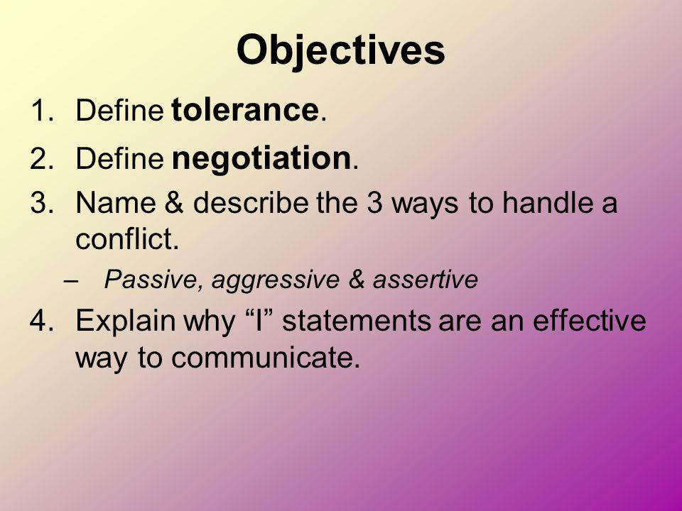 Objectives Define tolerance. Define negotiation.