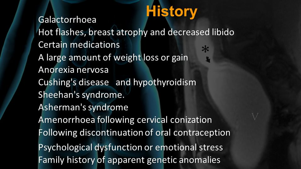 History Galactorrhoea Hot flashes, breast atrophy and decreased libido