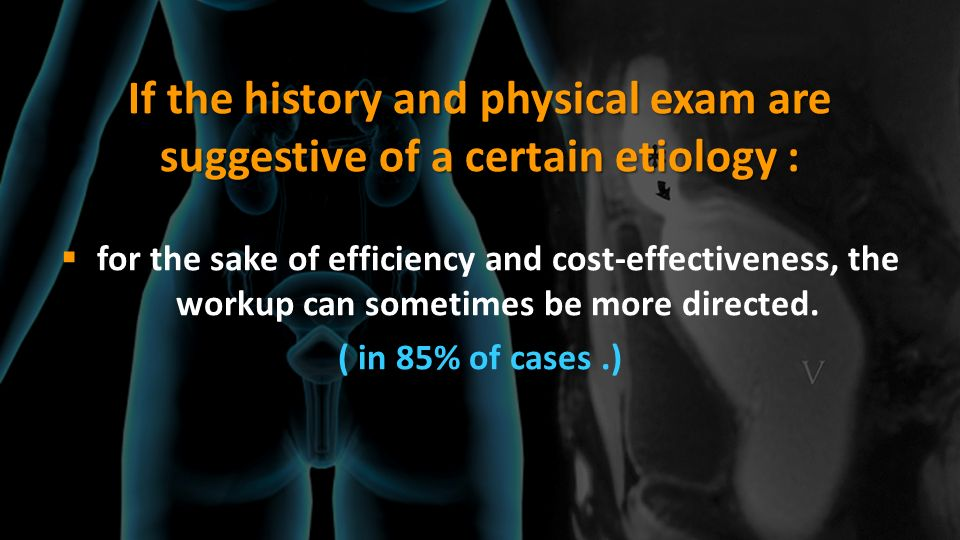 If the history and physical exam are suggestive of a certain etiology :