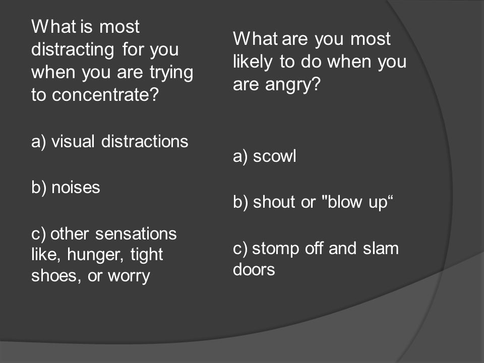 What is most distracting for you when you are trying to concentrate