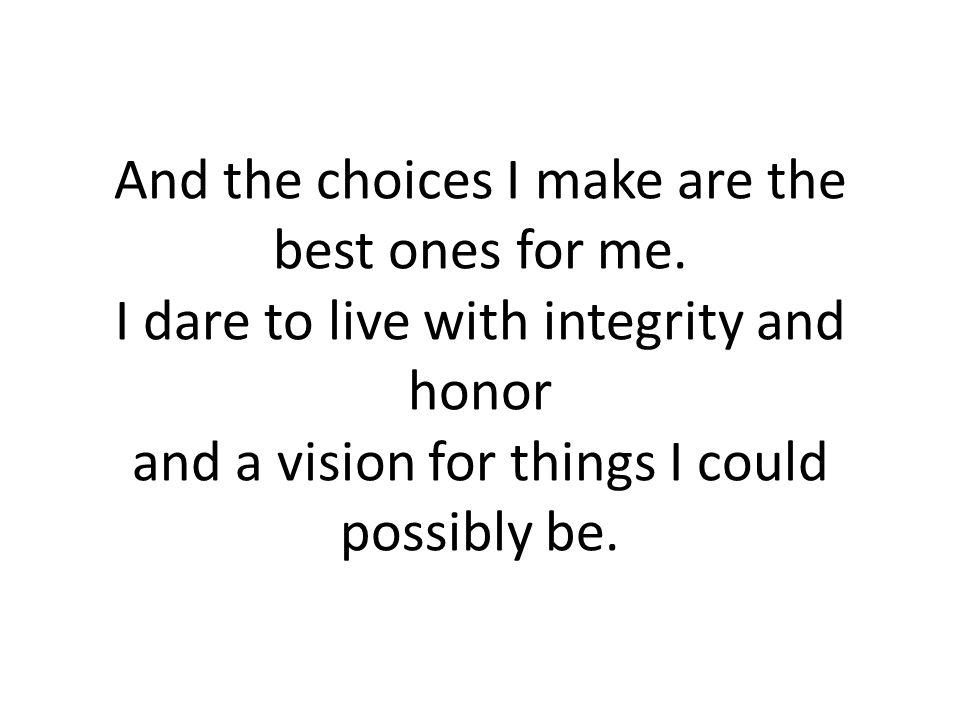And the choices I make are the best ones for me