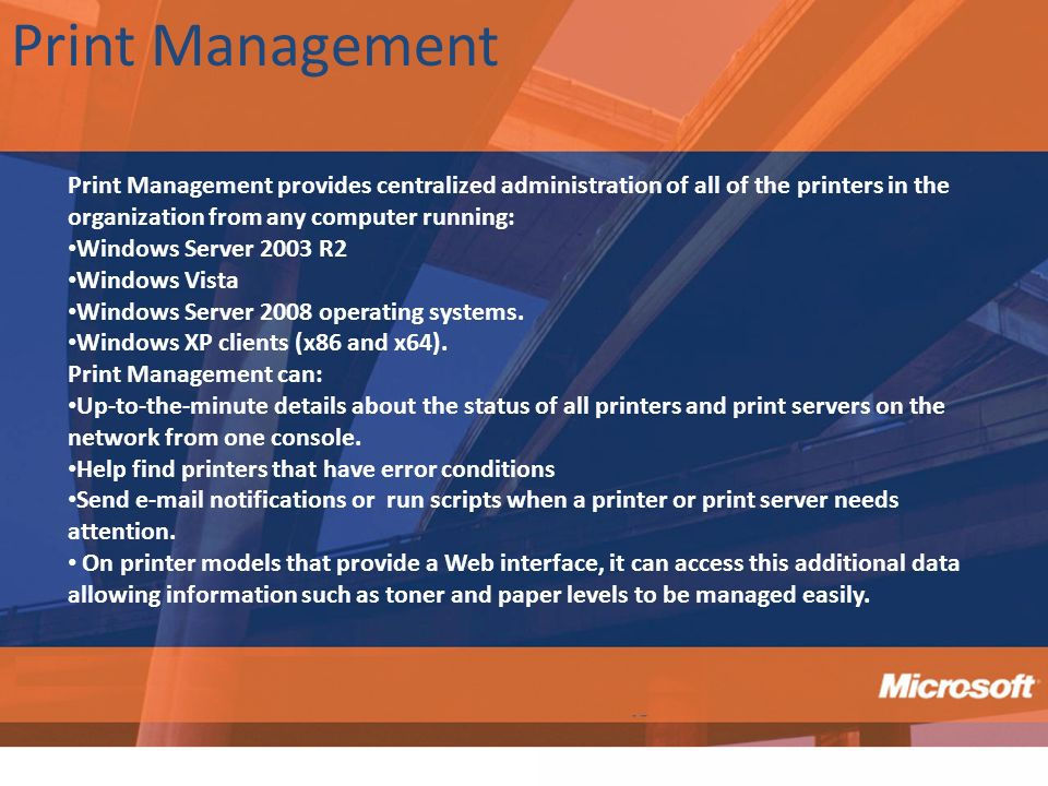 Print Management Print Management provides centralized administration of all of the printers in the organization from any computer running: