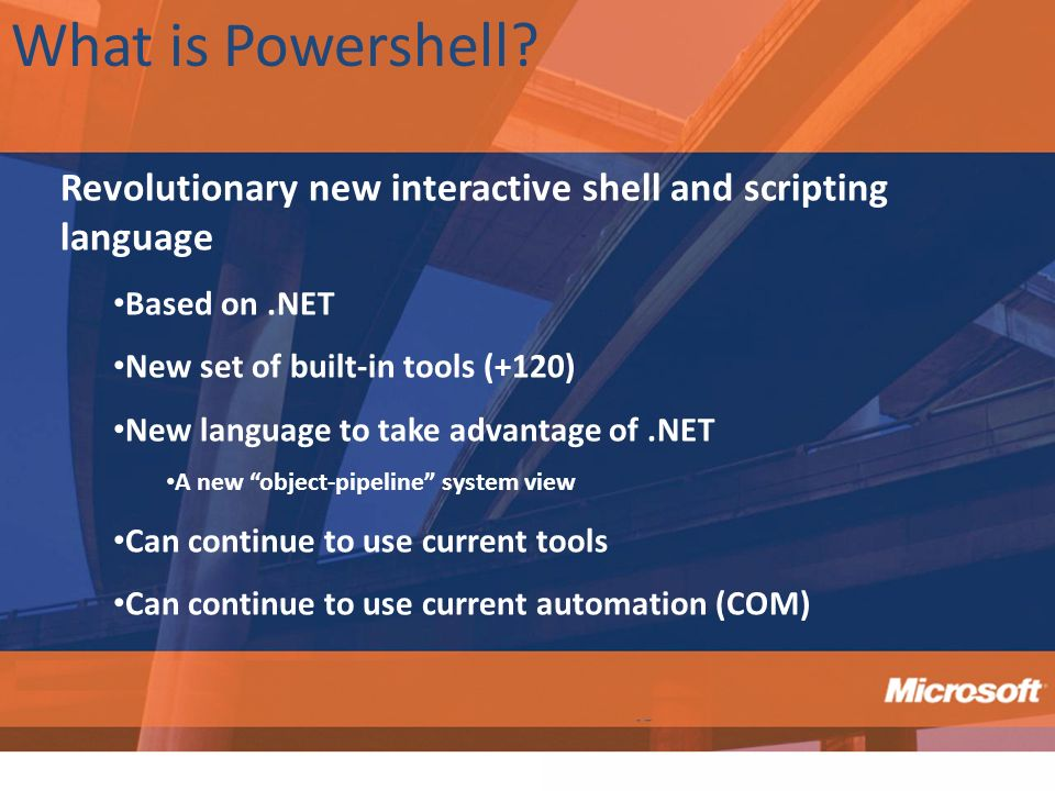 What is Powershell Revolutionary new interactive shell and scripting language. Based on .NET. New set of built-in tools (+120)