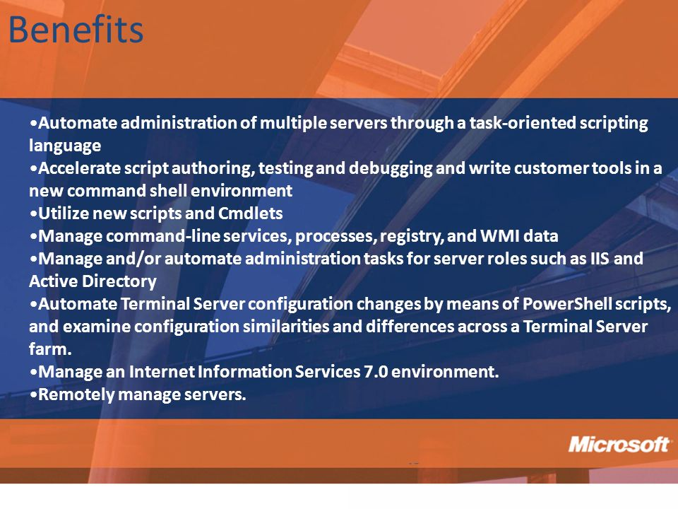 Benefits Automate administration of multiple servers through a task-oriented scripting language.