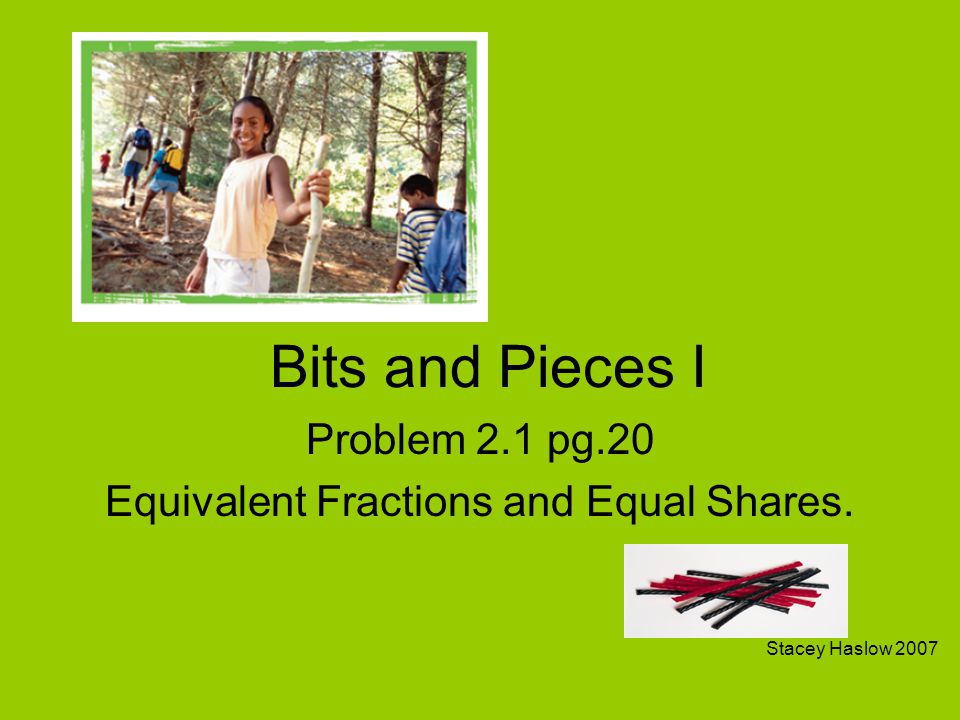 Problem 2.1 pg.20 Equivalent Fractions and Equal Shares.