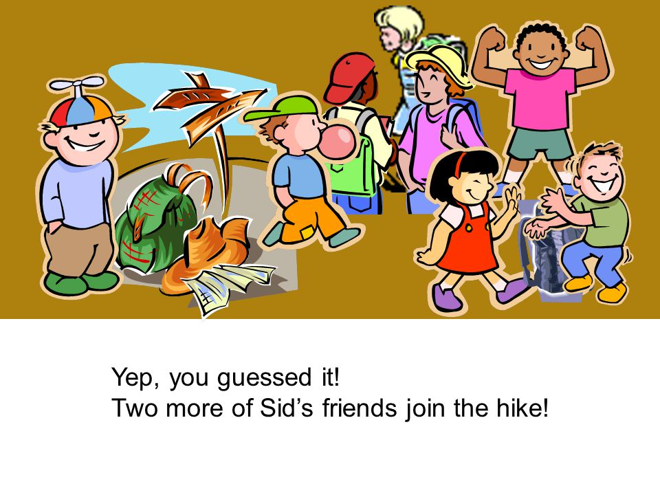 Yep, you guessed it! Two more of Sid's friends join the hike!