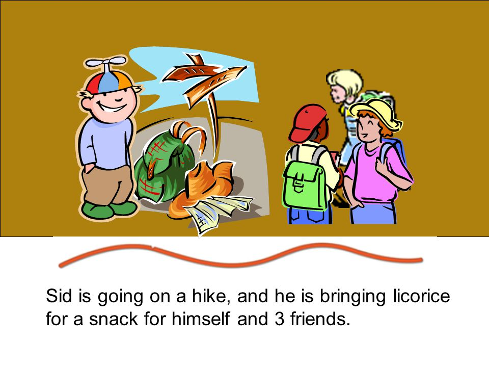 Sid is going on a hike, and he is bringing licorice for a snack for himself and 3 friends.