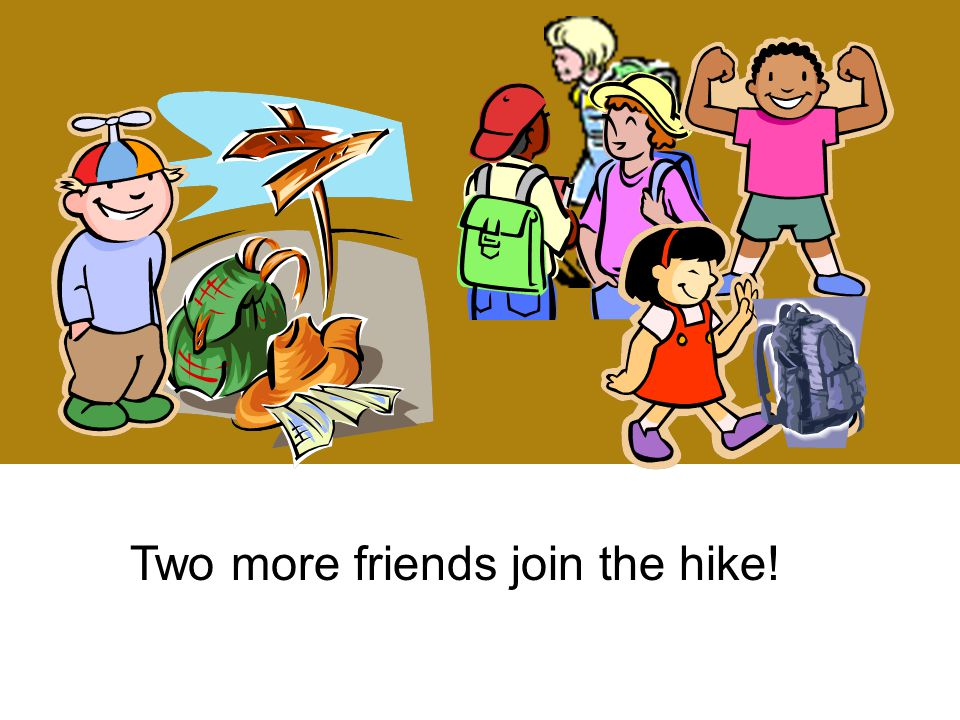 Two more friends join the hike!
