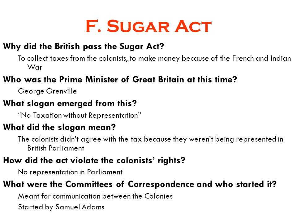 F. Sugar Act Why did the British pass the Sugar Act