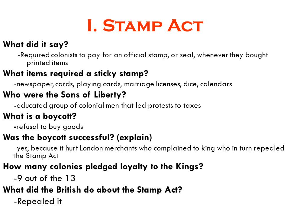I. Stamp Act What did it say What items required a sticky stamp