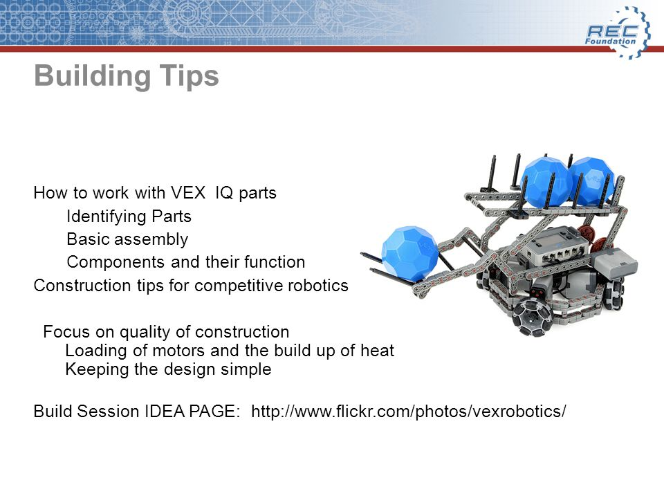 Building Tips How to work with VEX IQ parts Identifying Parts