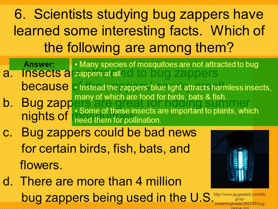 6. Scientists studying bug zappers have learned some interesting facts