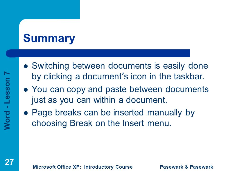 Summary Switching between documents is easily done by clicking a document's icon in the taskbar.