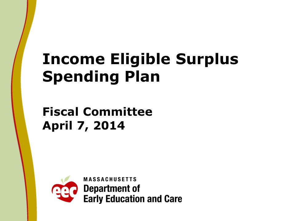 Income Eligible Surplus Spending Plan Fiscal Committee April 7, 2014