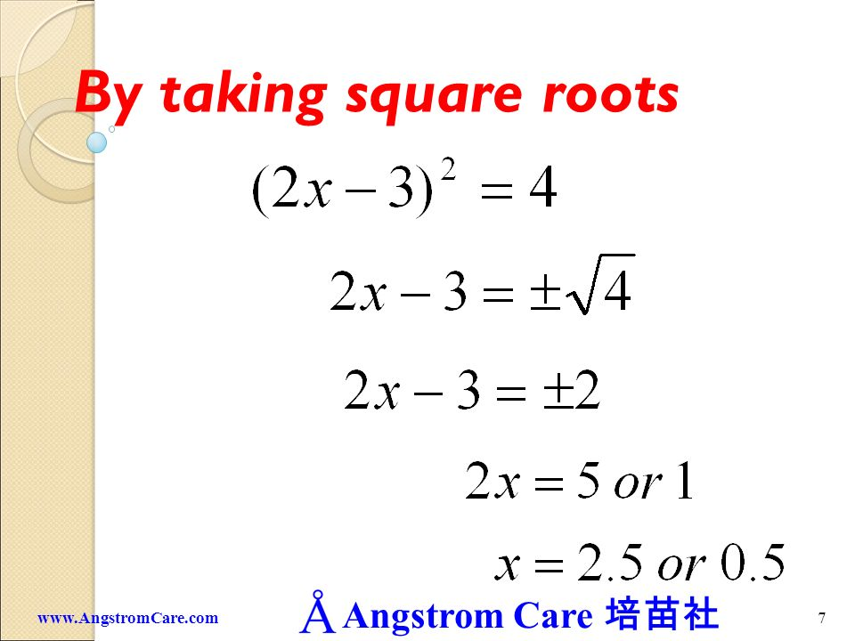 By taking square roots www.AngstromCare.com