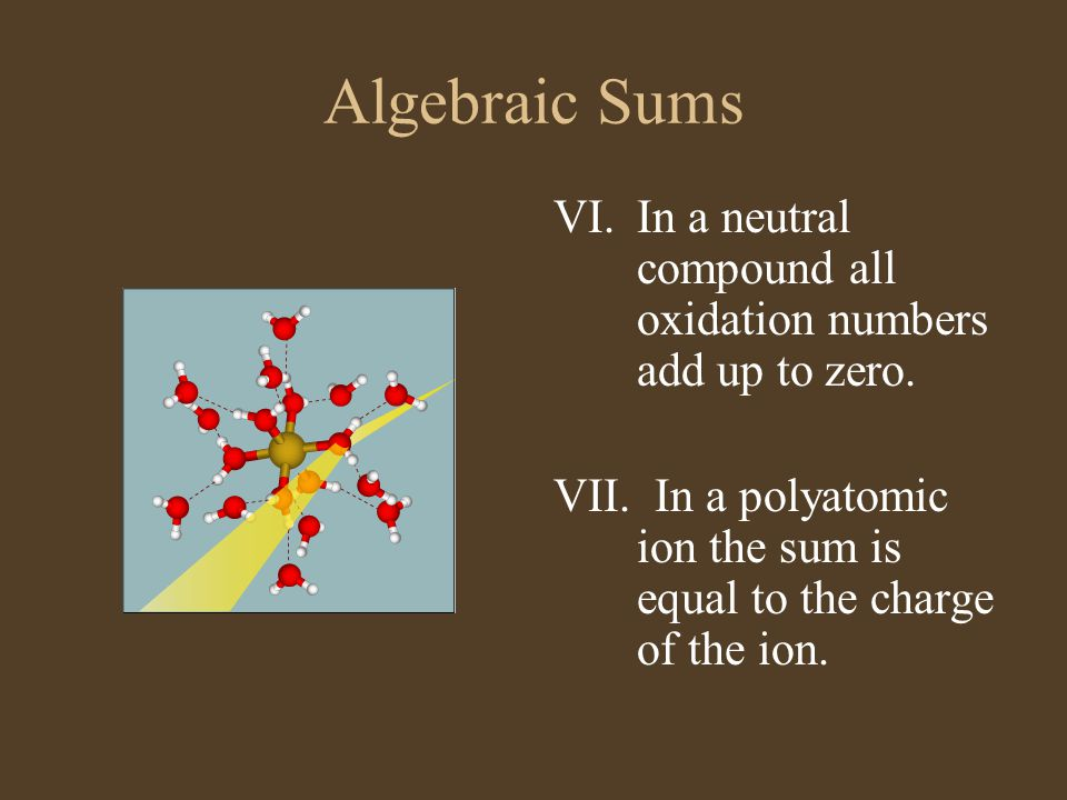 Algebraic Sums In a neutral compound all oxidation numbers add up to zero.