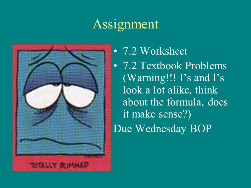 Assignment 7.2 Worksheet. 7.2 Textbook Problems (Warning!!! I's and l's look a lot alike, think about the formula, does it make sense )
