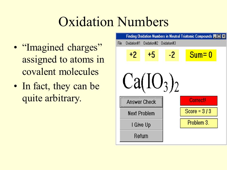 Oxidation Numbers Imagined charges assigned to atoms in covalent molecules.