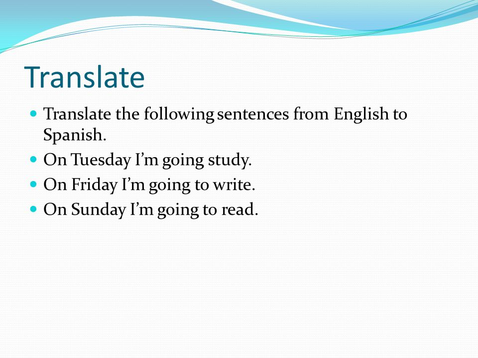 Translate Translate the following sentences from English to Spanish.