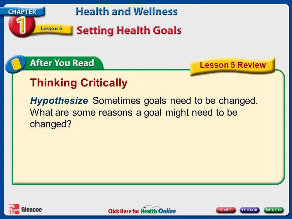 Lesson 5 Review Thinking Critically. Hypothesize Sometimes goals need to be changed. What are some reasons a goal might need to be changed