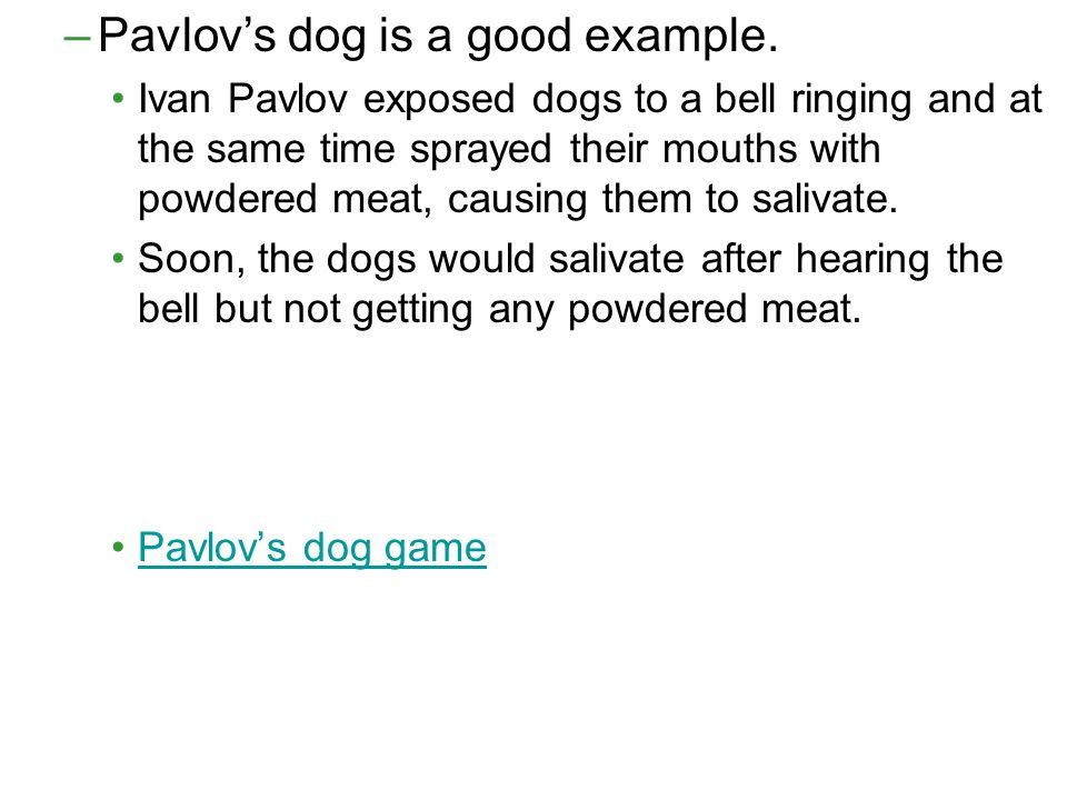 Pavlov's dog is a good example.