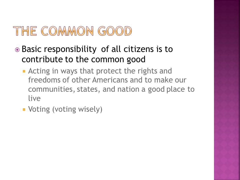 The Common Good Basic responsibility of all citizens is to contribute to the common good.