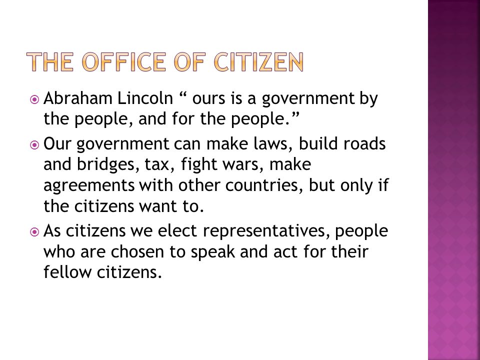 The Office of Citizen Abraham Lincoln ours is a government by the people, and for the people.