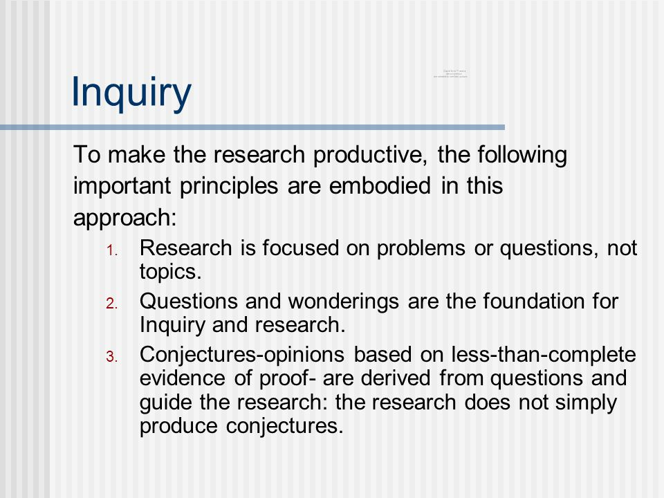 Inquiry To make the research productive, the following