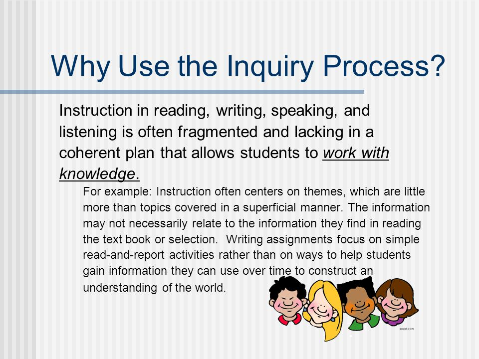 Why Use the Inquiry Process