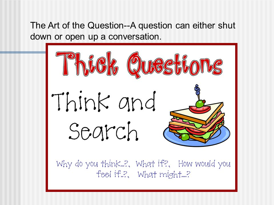 The Art of the Question--A question can either shut down or open up a conversation.