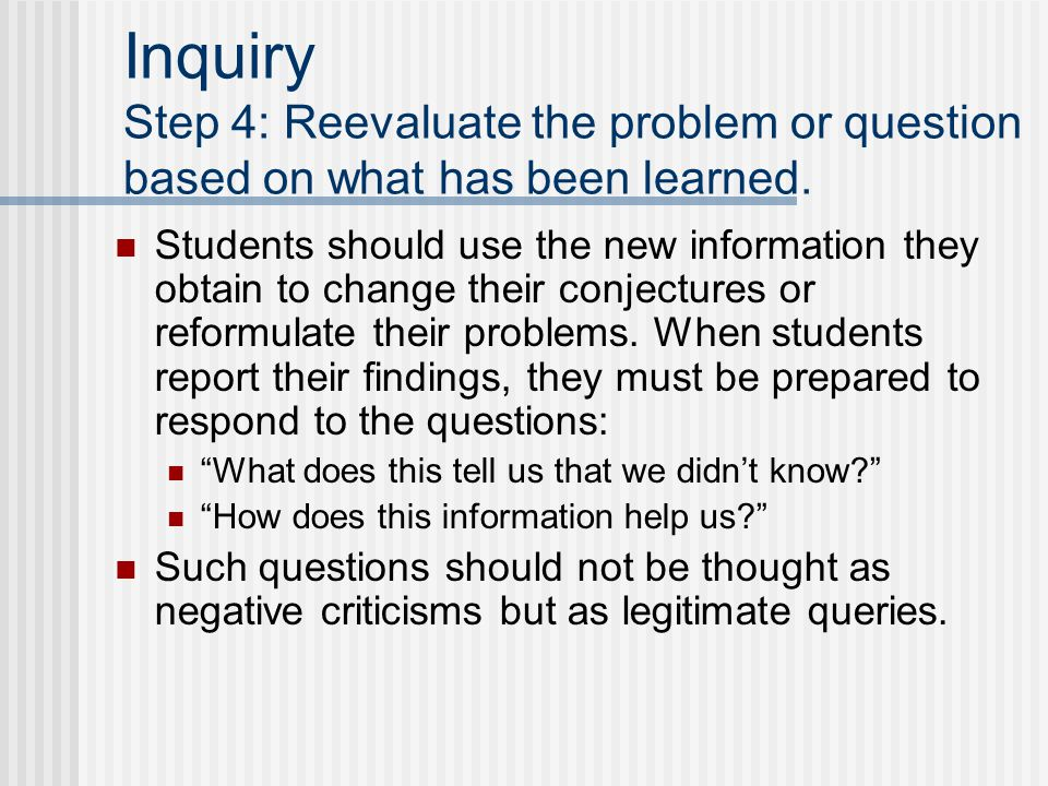 Inquiry Step 4: Reevaluate the problem or question based on what has been learned.