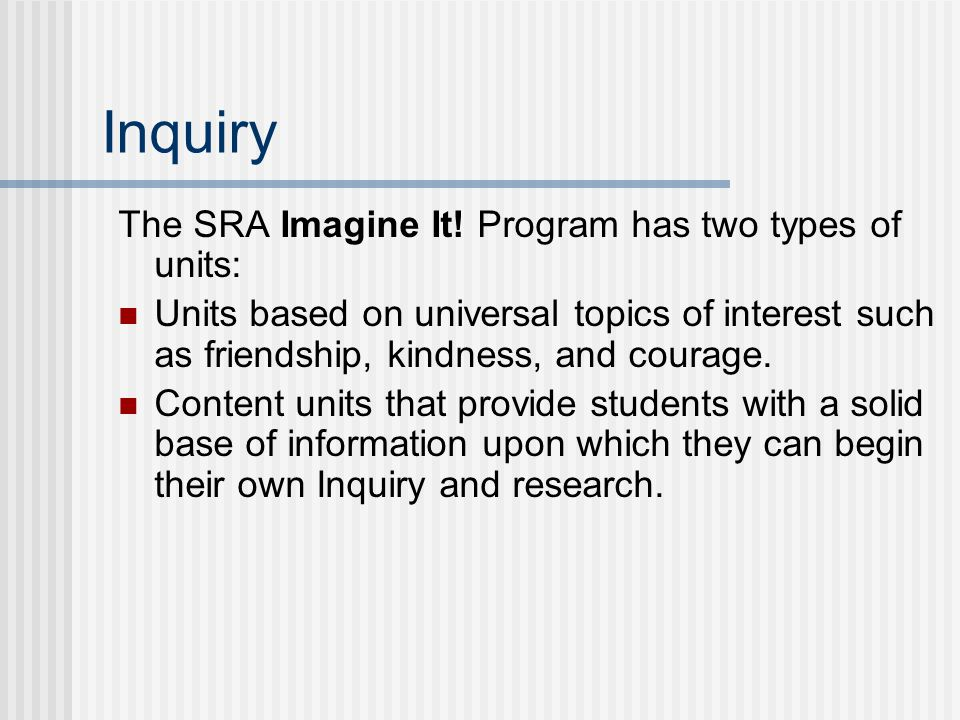 Inquiry The SRA Imagine It! Program has two types of units: