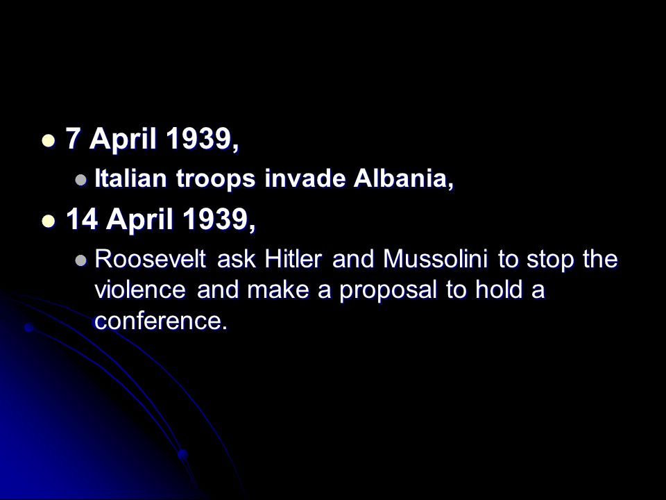 7 April 1939, 14 April 1939, Italian troops invade Albania,