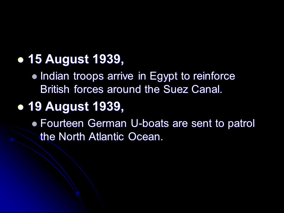 15 August 1939, Indian troops arrive in Egypt to reinforce British forces around the Suez Canal. 19 August 1939,